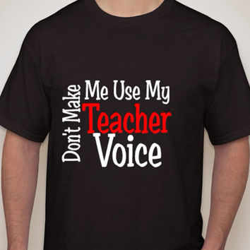 Don't Make Me Use My Teacher Voice Gildan Ultra Cotton T-shirt Generous fit and multiple sizes!
