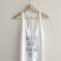 Will Lie About How We Met  Athletic Racerback Tank Top