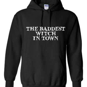 The Baddest Witch In Town Great Printed Graphic Hoodie Fashion Hoodie or T Shirt Either Available All Colors Fashion T Shirt.jpg