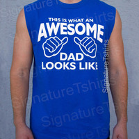 Father's Day gift AWESOME DAD Sleeveless T-shirt this is what an awesome dad looks like shirt new daddy tshirt husband