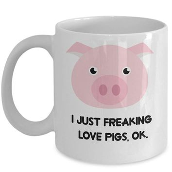 Pigs Coffee Mug - I Just Freaking Love Pigs , Ok - Funny Pigs Gifts