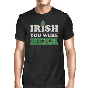 Irish You Were Beer Men's Black T-shirt Gag Irish Shirt