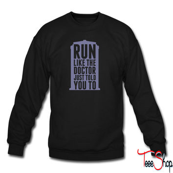 Run Like The Doctor Just Told You To sweatshirt