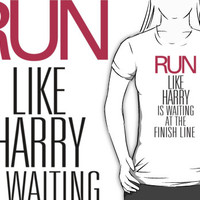 Run like Harry Styles is Waiting at the Finish Line. One Direction