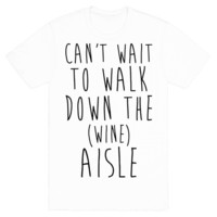 CAN'T WAIT TO WALK DOWN THE WINE AISLE