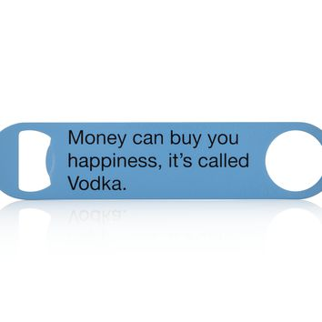 Money Can Buy You Happiness, It's Called Vodka Bottle Opener