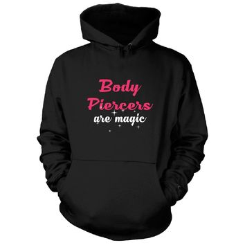 Body Piercers Are Magic. Awesome Gift - Hoodie