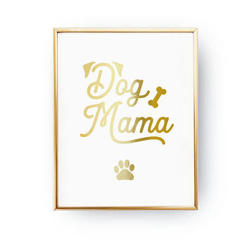 Dog Mama Print, Dog Quote, Dog Mom, Paw Print, Real Gold Foil Print, Home Decor, Animal Poster, Pet Gift, Animal Lover Quote, Dog Wall Art