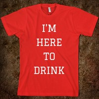 I'M HERE TO DRINK [WHITE] | FRESHTHREADSHOP.COM