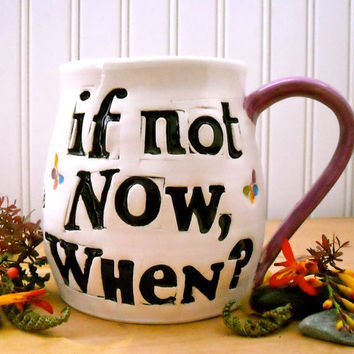 If Not Now, When? Extra Large Mug - HandMade Wheel Thrown Ceramic Stamped Text, Flowers & Butterfly Inspirational Quote Big Coffee, Tea Cup