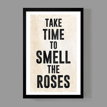 Take time to smell the roses - Classic Quote Poster - A daily reminder, Inspirational, Rustic, Gratitude