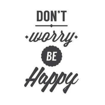 wall quote - Don't Worry Be Happy
