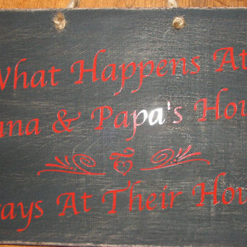 """What Happens At Nana & Papa's House - Stays At Their House.... 8""""x11"""" hanging sign board"""