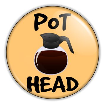 "Funny Button- Pot Head Coffee 2.25"" Button pinback or magnet"