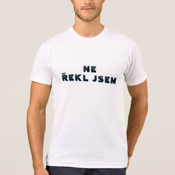 Czech text Ne, řekl jsem translate to No, I said T-Shirt