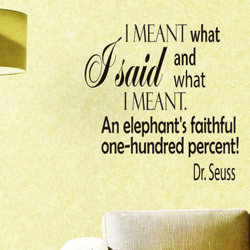 Wall Vinyl Decal Quote Sticker Home Decor Art Mural I meant what I said and I said what I meant Dr. Seuss Z207