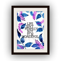 Life isn't perfect, Inspirational Quotes, Printable Wall Art, watercolor painting, Picture print, nursery  poster, nature decal,office decor