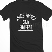 James Franco is my boyfriend Unisex/Men Tshirt All Size