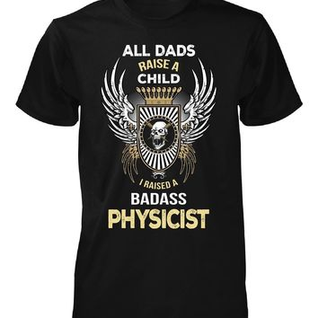 I Raised A Badass Physicist. Father's Day Gift - Unisex Tshirt