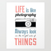 Life is like photography... Art Print by Kate