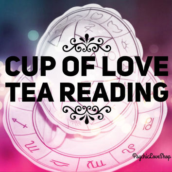 Cup of Love Tea Leaf Reading, Tea Ceremony, Love Reading, Psychic Love Reading, General Reading, accurate, in-depth, email or etsy convo