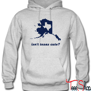 Isn't Texas Cute Compared to Alaska hoodie