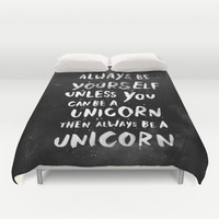 Always be yourself. Unless you can be a unicorn, then always be a unicorn. Duvet Cover by WEAREYAWN