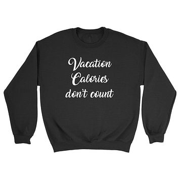 Vacation calories don't count, summer, cruise, funny workout graphic Crewneck Sweatshirt
