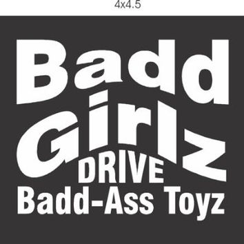 Bad Girls Drive Bad Toys Decal Sticker Window Car Truck Van SUV