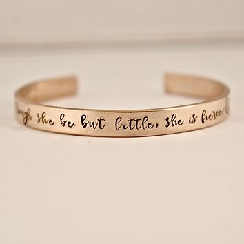 """Though she be but little, she is fierce"" 1/4"" Cuff Bracelet"