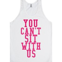 You Can't Sit With Us-Unisex White Tank