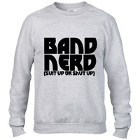 Band Nerd suit up or shut up Crewneck sweatshirt