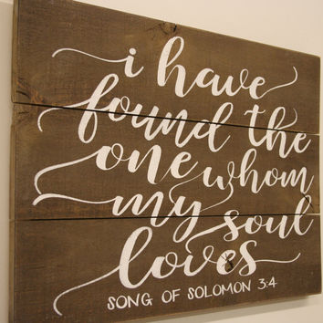 I Have Found The One Whom My Soul Loves Song Of Solomon Wood Sign Pallet Sign Rustic Wedding Christian Wall Art Vintage Wedding Handpainted