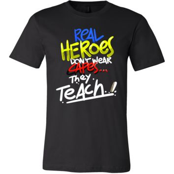 Funny Real Heroes Don't Wear Capes They Teach Teacher Shirt