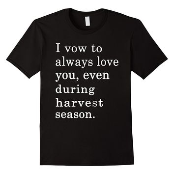 I Vow To Always Love Even During Harvest Season Funny Shirt