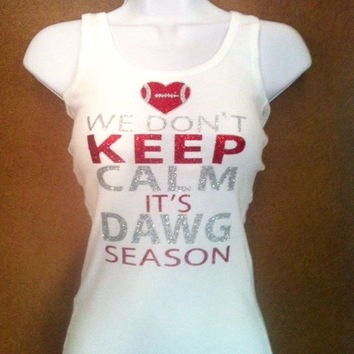 We Don't Keep Calm It's DAWG Season Football Heart GLITTER Tank or T-Shirt - Can Be personalized For Your School