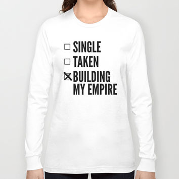 SINGLE TAKEN BUILDING MY EMPIRE Long Sleeve T-shirt by CreativeAngel