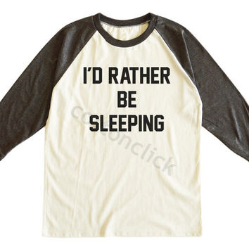 I'd Rather Be Sleeping Shirt Funny Quote Shirt Nap Tee Shirt Unisex Tee Men Tee Women Tee Raglan Tshirt Baseball Tee Shirt