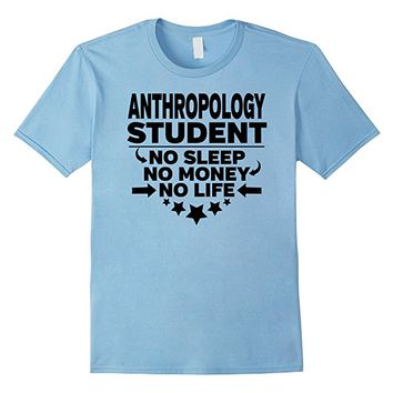 Anthropology Student T-shirt No Sleep No Money No Life
