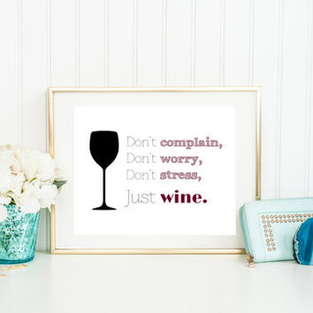 Wine Quote print, Don't Complain, Don't worry, Don't Stress, Just Wine, funny typography, kitchen art, wine lovers, bar art, word art decor