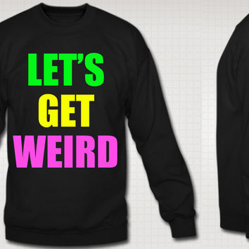 Let's Get Weird Crew Neck Sweatshirt