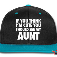 If You Think I'm Cute You Should See My Aunt Snapback