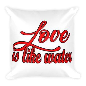 Love Is Like Water Square Pillow