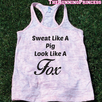 Sweat Like a Pig Look Like a Fox Burnout Tank top.Funny exercise tank.Running womens tank top. Bootcamp tank.Sexy Gym Clothing