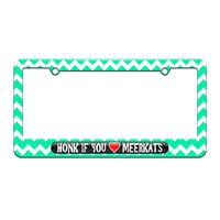 Honk if You Love Meerkats - License Plate Tag Frame - Teal Chevrons Design