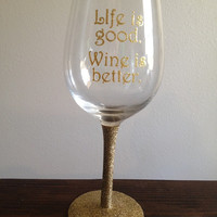 Life Is Good Wine Is Better Gold Glitter Wine Glass