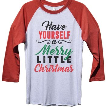 Have Yourself A Merry Little Christmas Funny Christmas - Unisex Baseball Tee Mens And Womens
