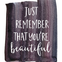Just Remember That You're Beautiful Print / Watercolor Print / Dorm Art / Gray Wall Art / Inspirational Print / Up to 13x19