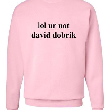 lol ur not david dobrik Crew Neck Sweatshirt