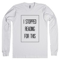 I Stopped Reading For This-Unisex White T-Shirt